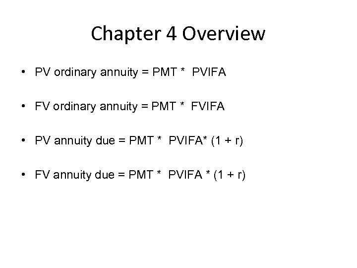 Chapter 4 Overview • PV ordinary annuity = PMT * PVIFA • FV ordinary