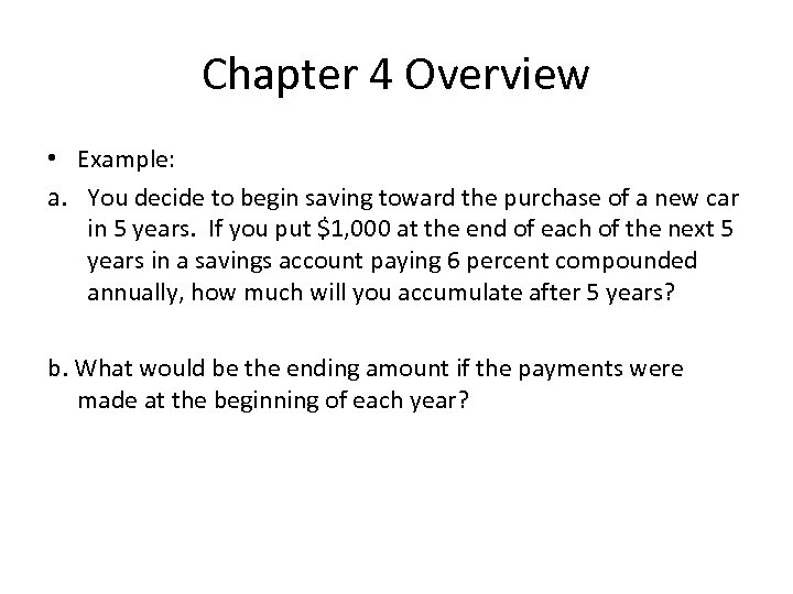 Chapter 4 Overview • Example: a. You decide to begin saving toward the purchase