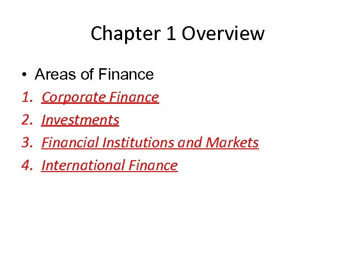 Chapter 1 Overview • Areas of Finance 1. Corporate Finance 2. Investments 3. Financial