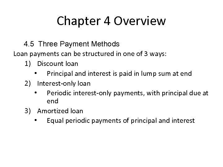 Chapter 4 Overview 4. 5 Three Payment Methods Loan payments can be structured in