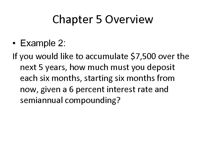 Chapter 5 Overview • Example 2: If you would like to accumulate $7, 500