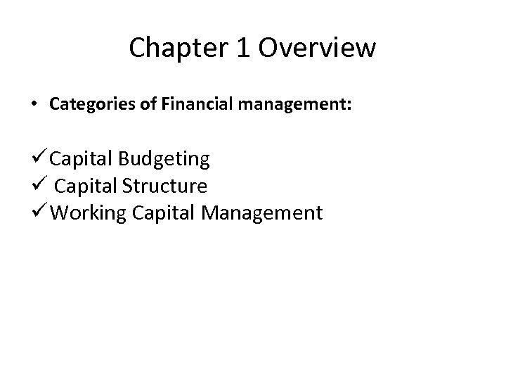 Chapter 1 Overview • Categories of Financial management: ü Capital Budgeting ü Capital Structure