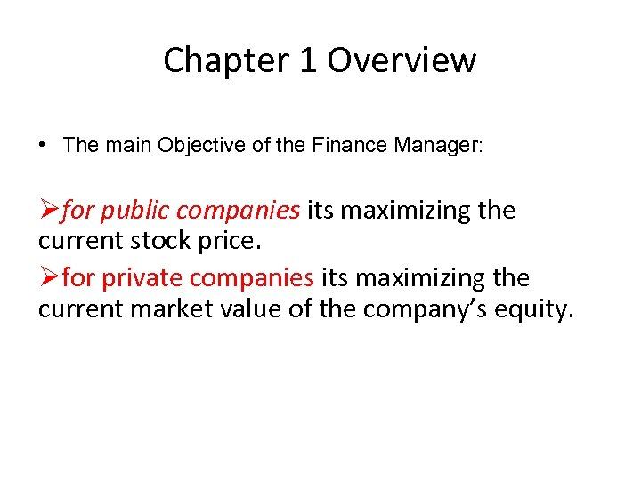 Chapter 1 Overview • The main Objective of the Finance Manager: Øfor public companies