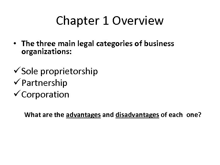 Chapter 1 Overview • The three main legal categories of business organizations: ü Sole
