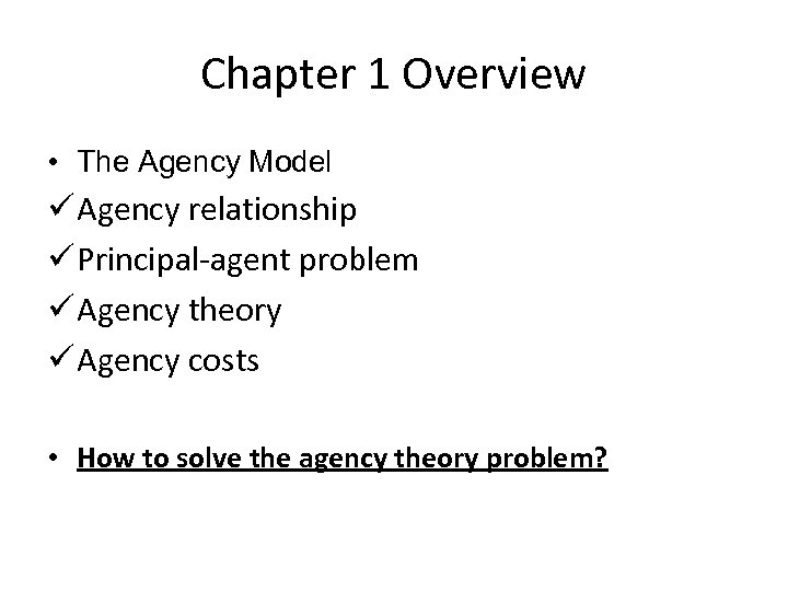 Chapter 1 Overview • The Agency Model ü Agency relationship ü Principal agent problem