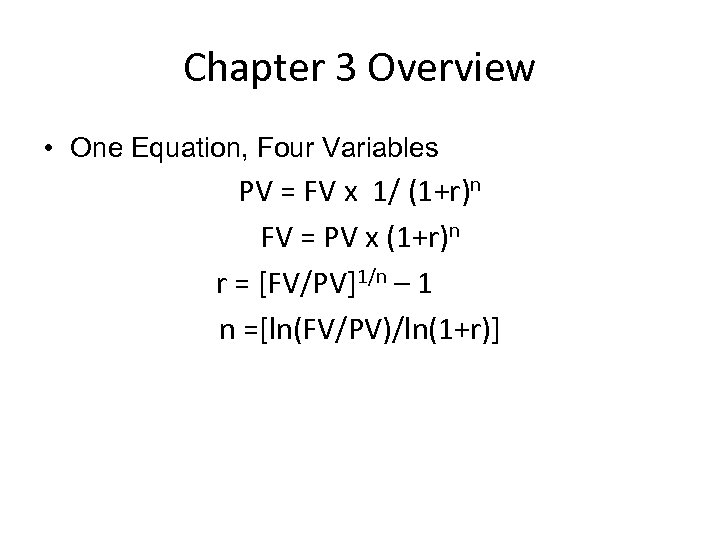 Chapter 3 Overview • One Equation, Four Variables PV = FV x 1/ (1+r)n