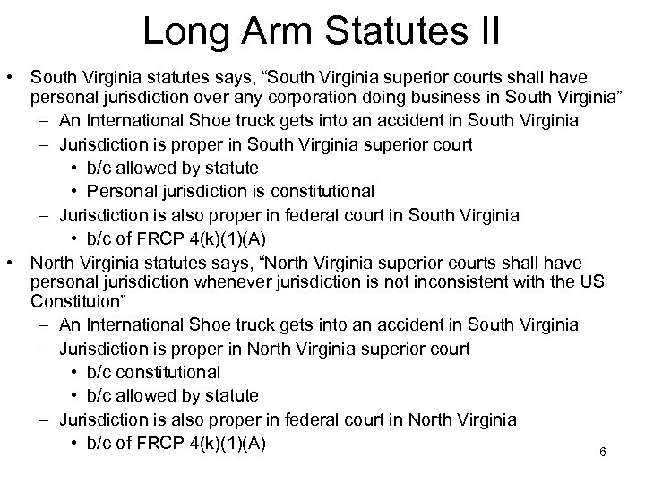 "Long Arm Statutes II • South Virginia statutes says, ""South Virginia superior courts shall"