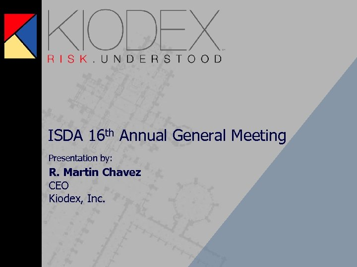ISDA 16 th Annual General Meeting Presentation by: R. Martin Chavez CEO Kiodex, Inc.