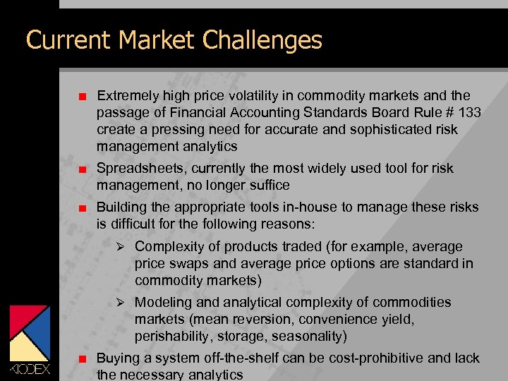 Current Market Challenges Extremely high price volatility in commodity markets and the passage of