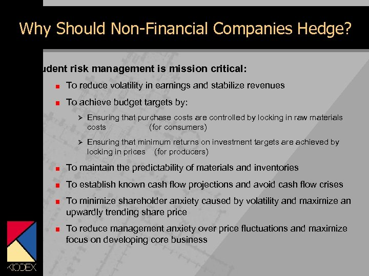 Why Should Non-Financial Companies Hedge? Prudent risk management is mission critical: To reduce volatility
