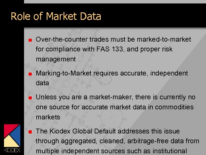 Role of Market Data Over-the-counter trades must be marked-to-market for compliance with FAS 133,