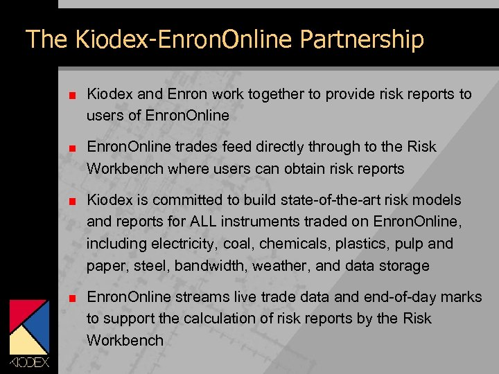 The Kiodex-Enron. Online Partnership Kiodex and Enron work together to provide risk reports to