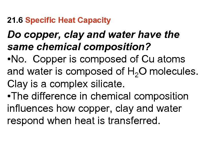 21. 6 Specific Heat Capacity Do copper, clay and water have the same chemical