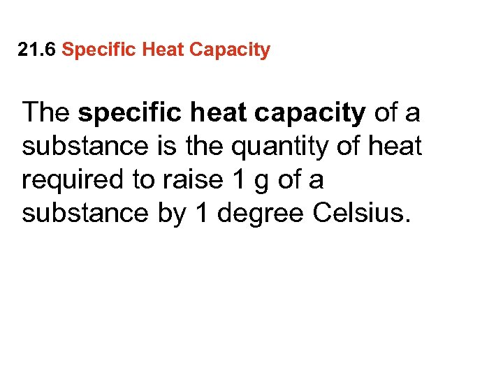 21. 6 Specific Heat Capacity The specific heat capacity of a substance is the