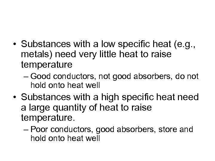 • Substances with a low specific heat (e. g. , metals) need very
