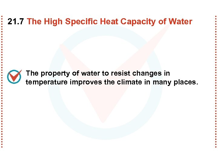 21. 7 The High Specific Heat Capacity of Water The property of water to