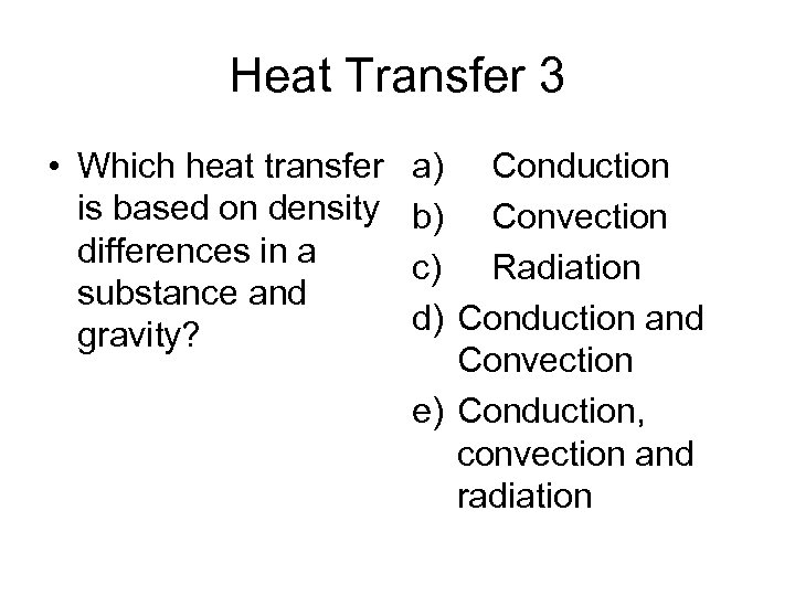 Heat Transfer 3 • Which heat transfer is based on density differences in a