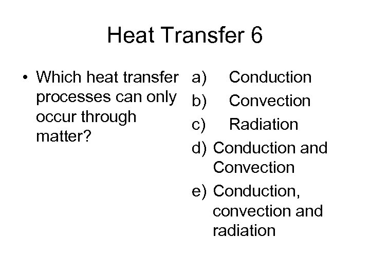 Heat Transfer 6 • Which heat transfer a) Conduction processes can only b) Convection
