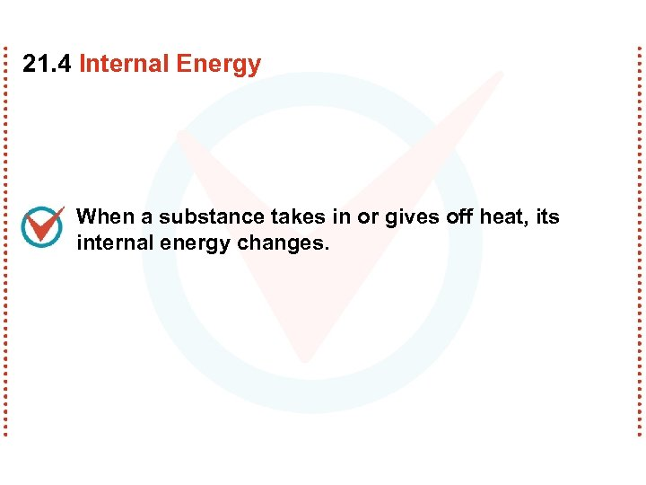 21. 4 Internal Energy When a substance takes in or gives off heat, its