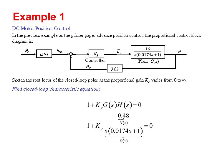 Example 1 DC Motor Position Control In the previous example on the printer paper