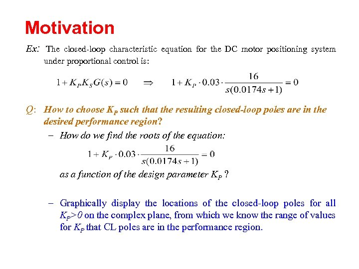 Motivation Ex: The closed-loop characteristic equation for the DC motor positioning system under proportional