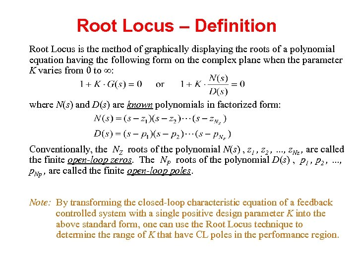 Root Locus – Definition Root Locus is the method of graphically displaying the roots