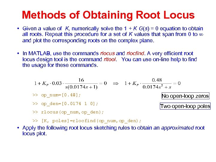 Methods of Obtaining Root Locus • Given a value of K, numerically solve the