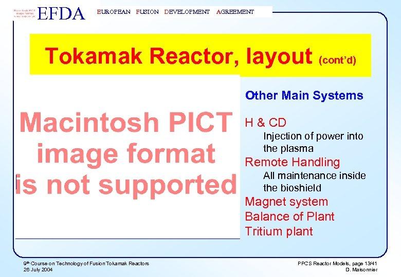 EFDA EUROPEAN FUSION DEVELOPMENT AGREEMENT Tokamak Reactor, layout (cont'd) Other Main Systems H &