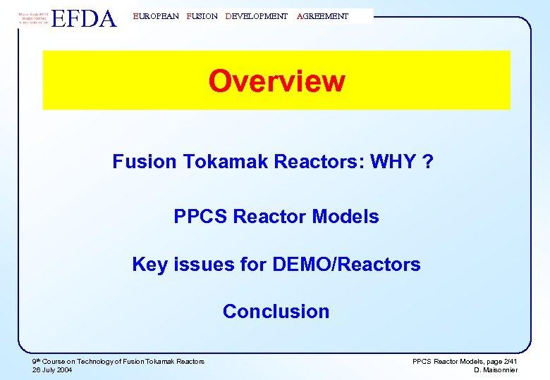 EFDA EUROPEAN FUSION DEVELOPMENT AGREEMENT Overview Fusion Tokamak Reactors: WHY ? PPCS Reactor Models