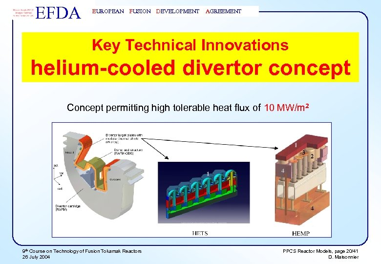 EFDA EUROPEAN FUSION DEVELOPMENT AGREEMENT Key Technical Innovations helium-cooled divertor concept Concept permitting high