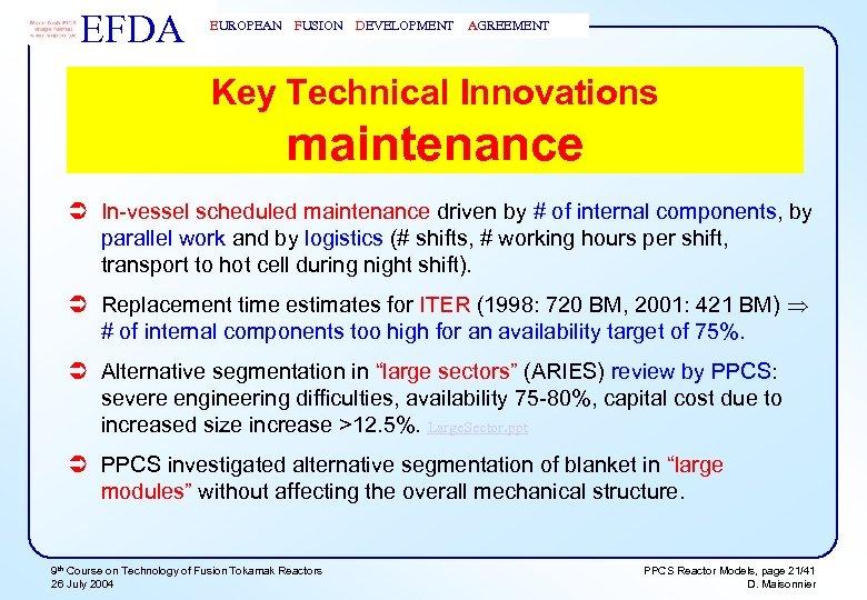 EFDA EUROPEAN FUSION DEVELOPMENT AGREEMENT Key Technical Innovations maintenance Ü In-vessel scheduled maintenance driven