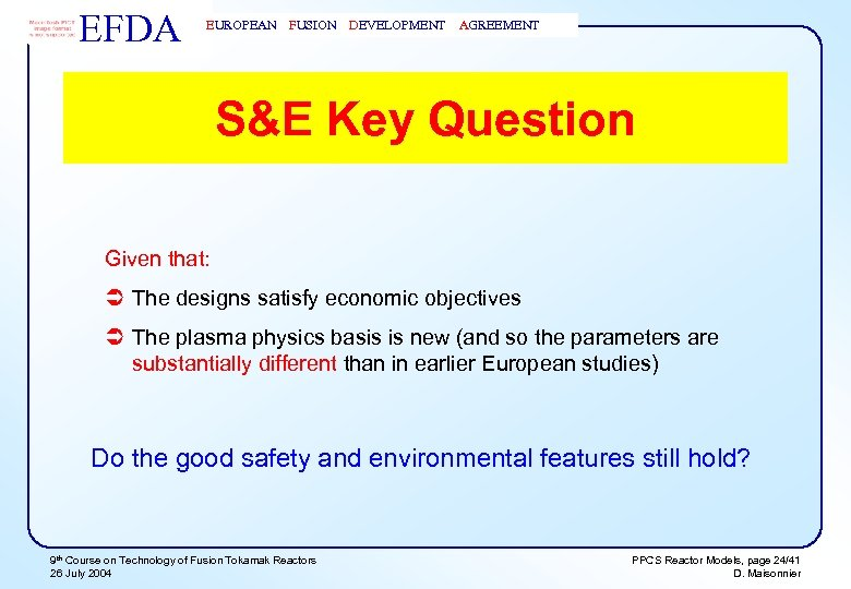 EFDA EUROPEAN FUSION DEVELOPMENT AGREEMENT S&E Key Question Given that: Ü The designs satisfy