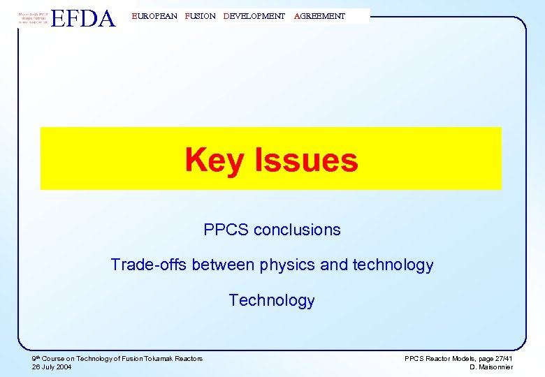 EFDA EUROPEAN FUSION DEVELOPMENT AGREEMENT Key Issues PPCS conclusions Trade-offs between physics and technology