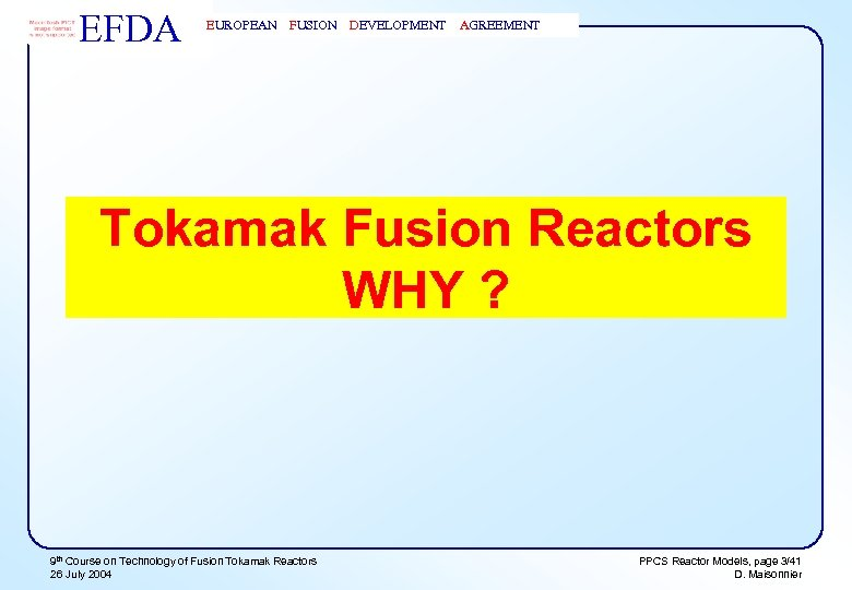 EFDA EUROPEAN FUSION DEVELOPMENT AGREEMENT Tokamak Fusion Reactors WHY ? 9 th Course on