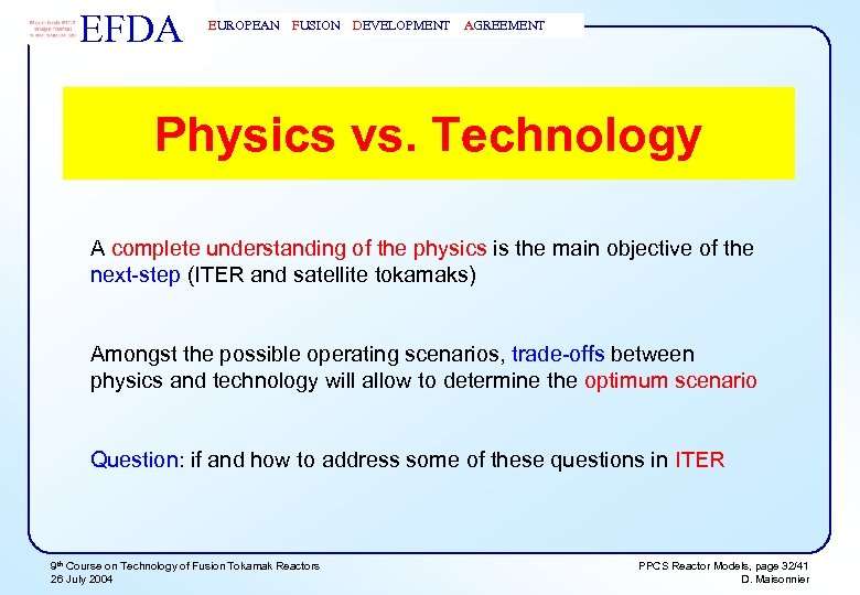 EFDA EUROPEAN FUSION DEVELOPMENT AGREEMENT Physics vs. Technology A complete understanding of the physics