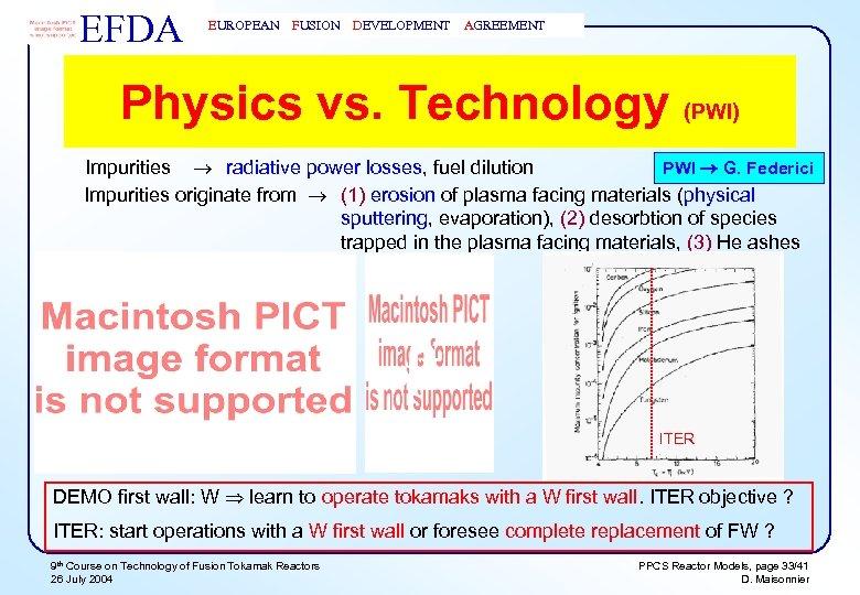 EFDA EUROPEAN FUSION DEVELOPMENT AGREEMENT Physics vs. Technology (PWI) PWI G. Federici Impurities radiative