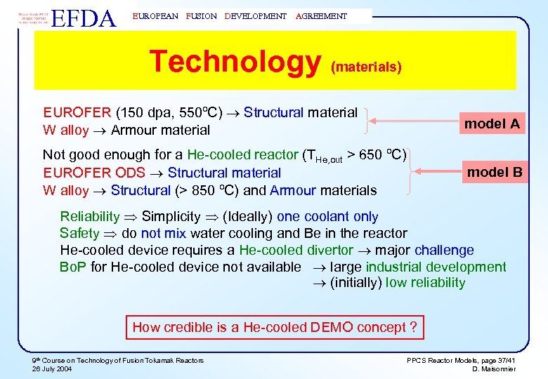 EFDA EUROPEAN FUSION DEVELOPMENT AGREEMENT Technology (materials) EUROFER (150 dpa, 550ºC) Structural material W