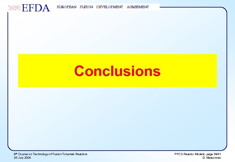 EFDA EUROPEAN FUSION DEVELOPMENT AGREEMENT Conclusions 9 th Course on Technology of Fusion Tokamak