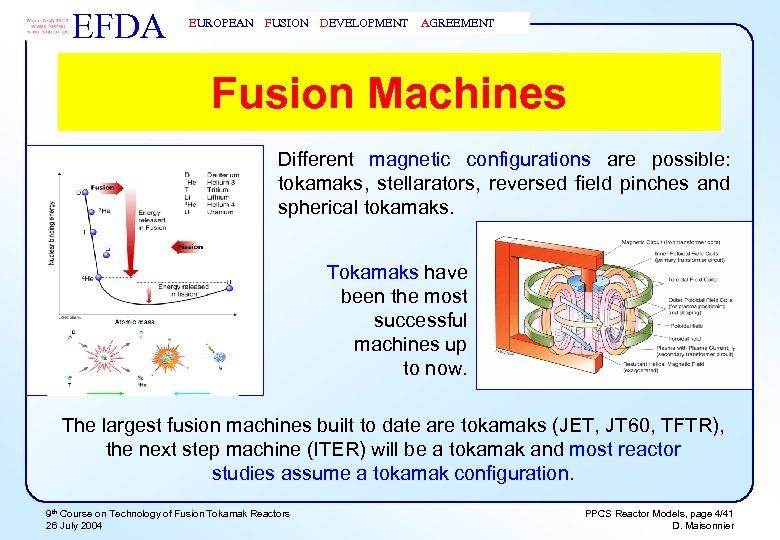 EFDA EUROPEAN FUSION DEVELOPMENT AGREEMENT Fusion Machines Different magnetic configurations are possible: tokamaks, stellarators,