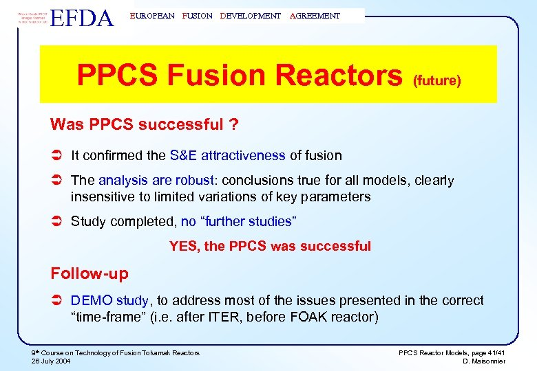 EFDA EUROPEAN FUSION DEVELOPMENT AGREEMENT PPCS Fusion Reactors (future) Was PPCS successful ? Ü