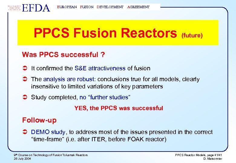 EFDA EUROPEAN FUSION DEVELOPMENT AGREEMENT PPCS Fusion Reactors (future) Was PPCS successful ? Ü