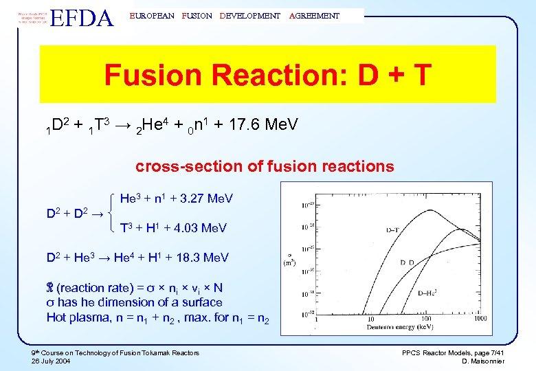 EFDA EUROPEAN FUSION DEVELOPMENT AGREEMENT Fusion Reaction: D + T D 2 + 1