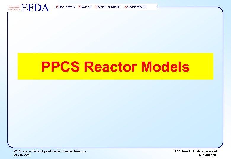 EFDA EUROPEAN FUSION DEVELOPMENT AGREEMENT PPCS Reactor Models 9 th Course on Technology of