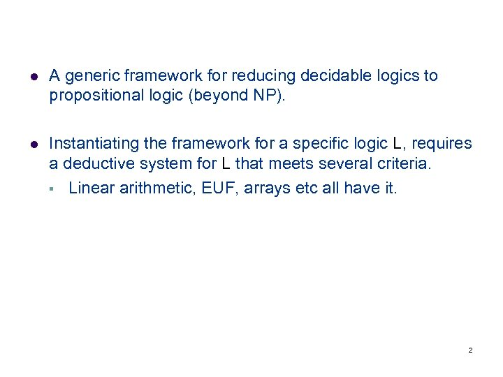 l A generic framework for reducing decidable logics to propositional logic (beyond NP). l