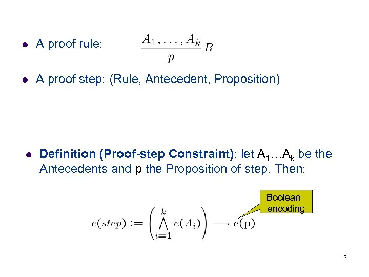 l A proof rule: l A proof step: (Rule, Antecedent, Proposition) l Definition (Proof-step