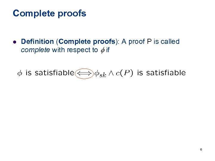 Complete proofs l Definition (Complete proofs): A proof P is called complete with respect
