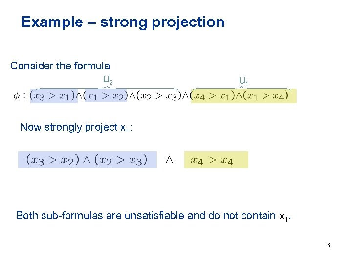 Example – strong projection Consider the formula U 2 U 1 Now strongly project