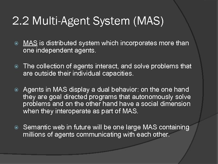 2. 2 Multi-Agent System (MAS) MAS is distributed system which incorporates more than one