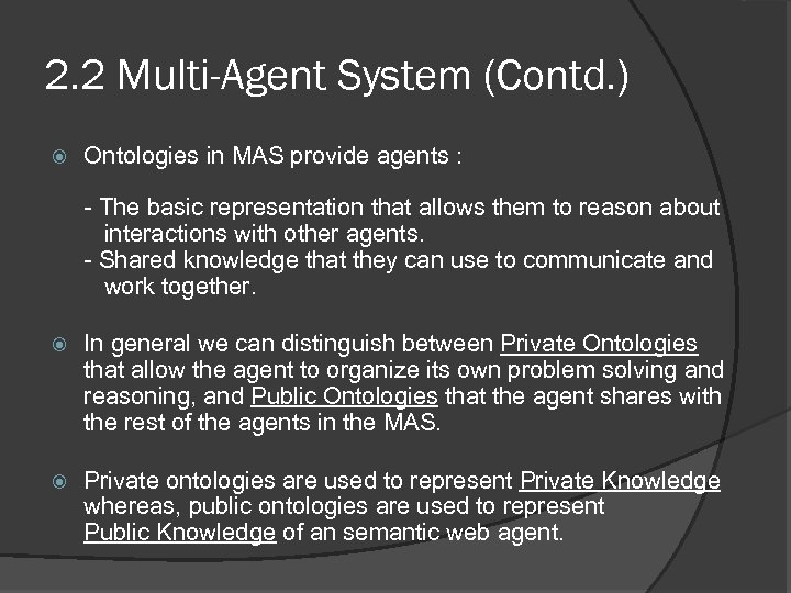 2. 2 Multi-Agent System (Contd. ) Ontologies in MAS provide agents : - The