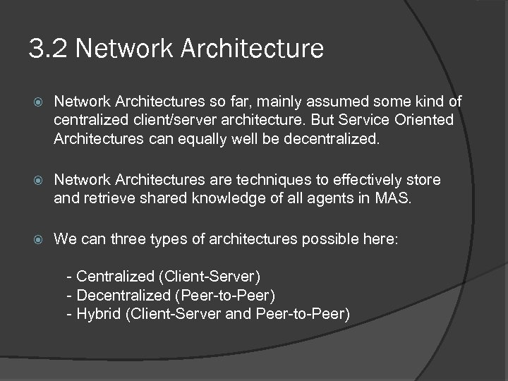 3. 2 Network Architectures so far, mainly assumed some kind of centralized client/server architecture.